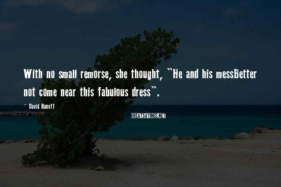 """David Rakoff Sayings: With no small remorse, she thought, """"He and his messBetter not come near this fabulous"""
