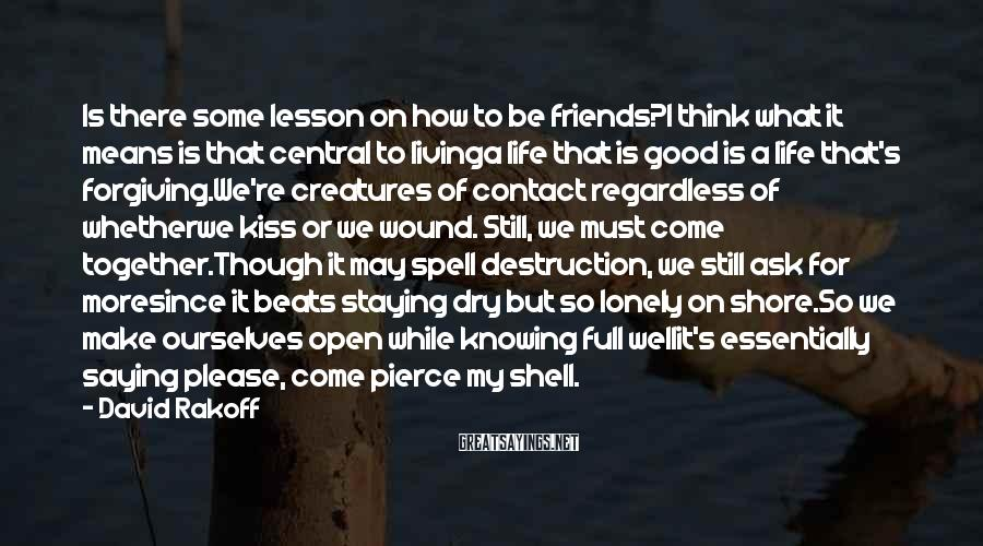 David Rakoff Sayings: Is there some lesson on how to be friends?I think what it means is that