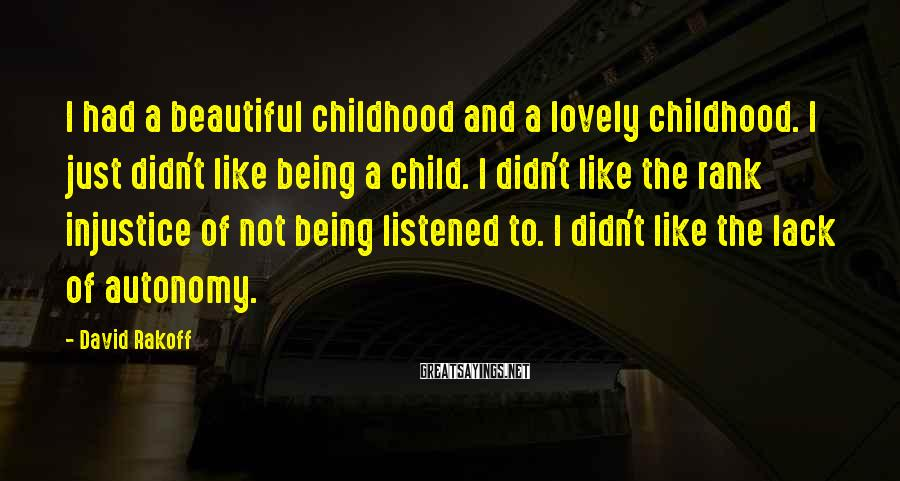David Rakoff Sayings: I had a beautiful childhood and a lovely childhood. I just didn't like being a