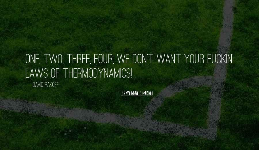 David Rakoff Sayings: One, two, three, four, we don't want your fuckin' laws of thermodynamics!