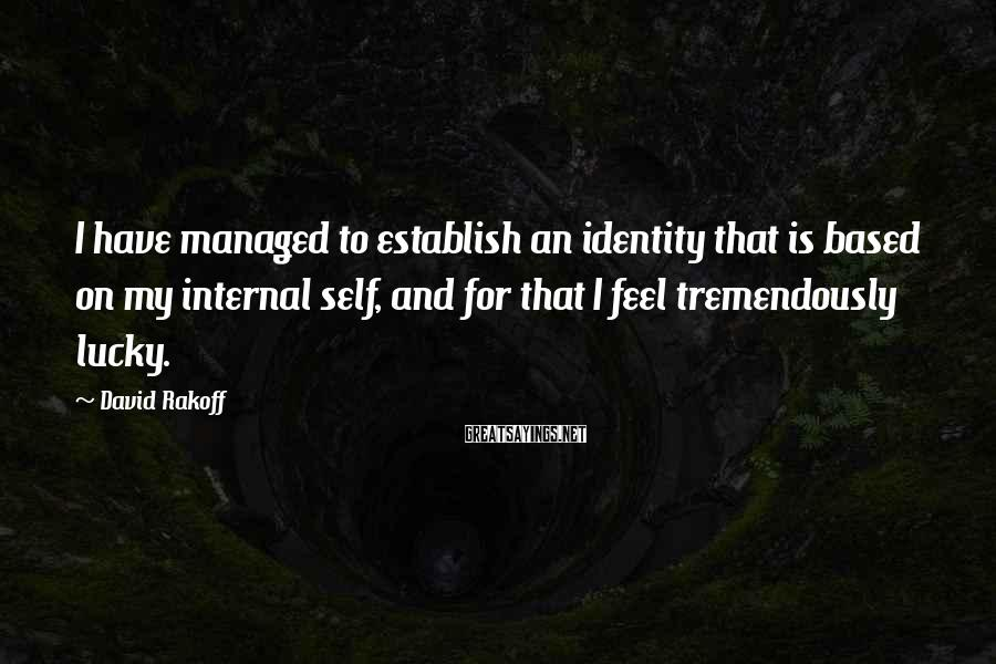 David Rakoff Sayings: I have managed to establish an identity that is based on my internal self, and