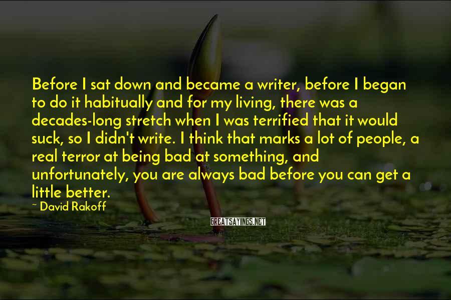 David Rakoff Sayings: Before I sat down and became a writer, before I began to do it habitually