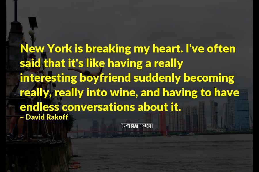 David Rakoff Sayings: New York is breaking my heart. I've often said that it's like having a really