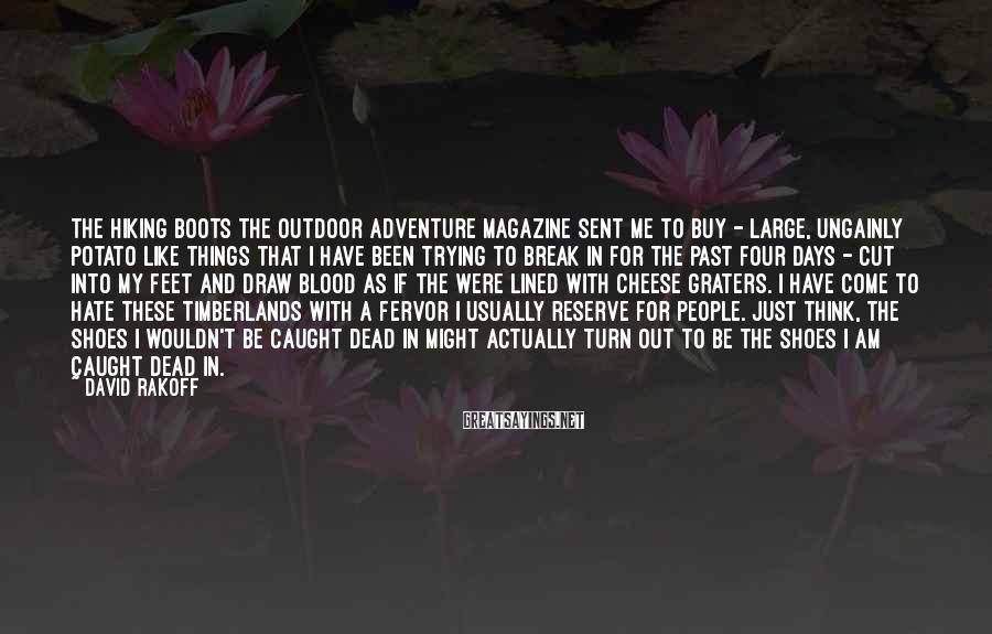 David Rakoff Sayings: The hiking boots the outdoor adventure magazine sent me to buy - large, ungainly potato