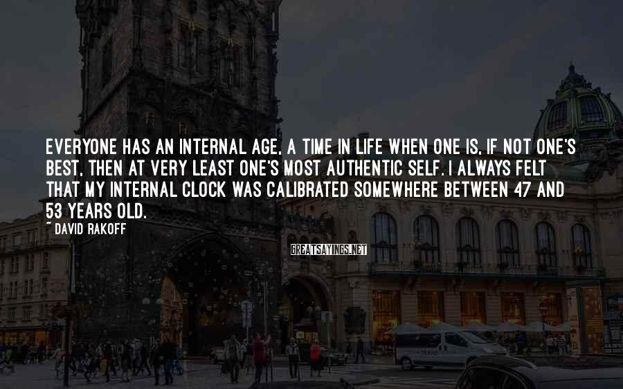 David Rakoff Sayings: Everyone has an internal age, a time in life when one is, if not one's