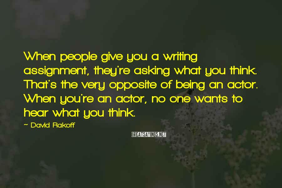David Rakoff Sayings: When people give you a writing assignment, they're asking what you think. That's the very