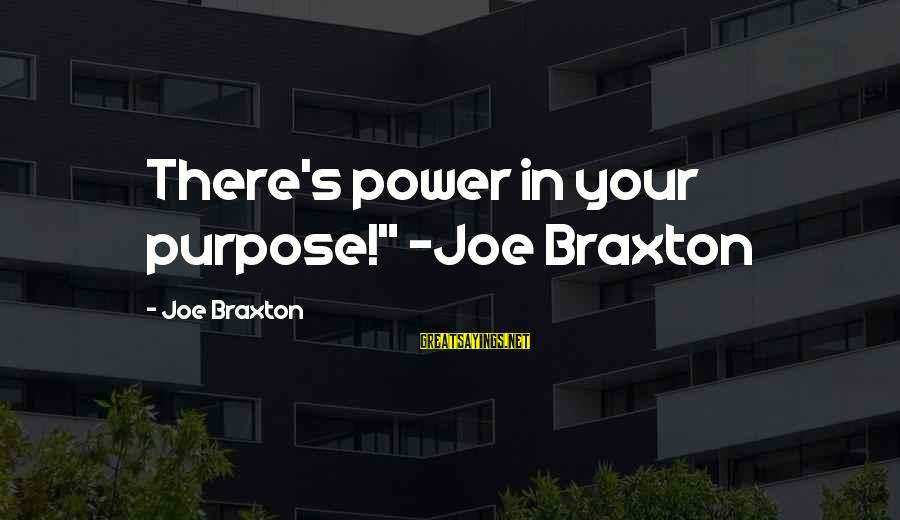 "David Raksin Sayings By Joe Braxton: There's power in your purpose!"" -Joe Braxton"