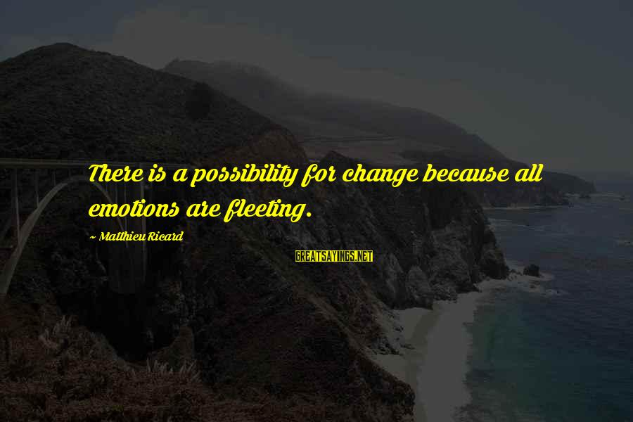 David Raksin Sayings By Matthieu Ricard: There is a possibility for change because all emotions are fleeting.