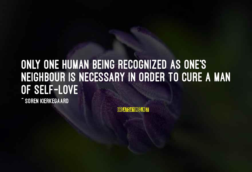 David Raksin Sayings By Soren Kierkegaard: Only one human being recognized as one's neighbour is necessary in order to cure a