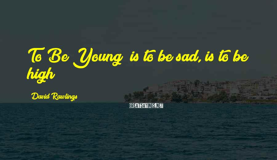 David Rawlings Sayings: To Be Young (is to be sad, is to be high)