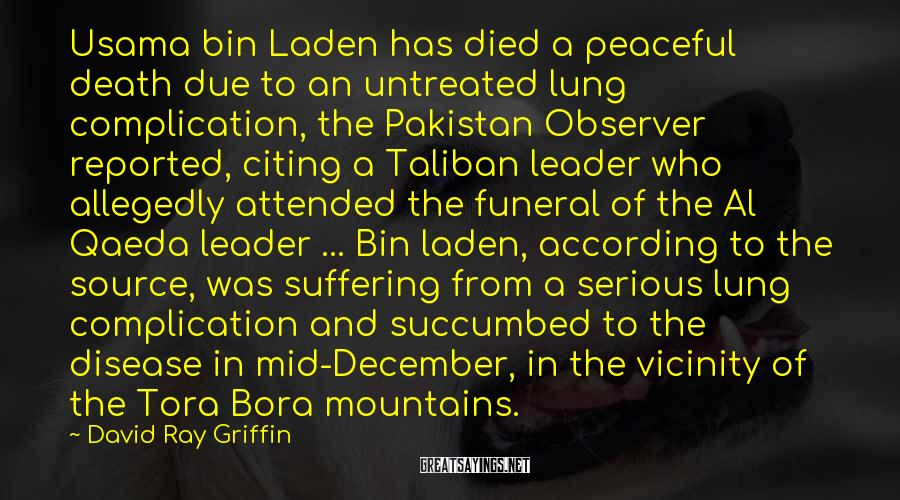 David Ray Griffin Sayings: Usama bin Laden has died a peaceful death due to an untreated lung complication, the