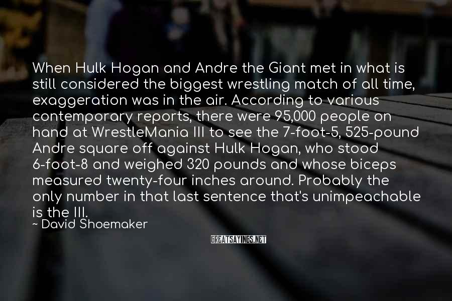David Shoemaker Sayings: When Hulk Hogan and Andre the Giant met in what is still considered the biggest