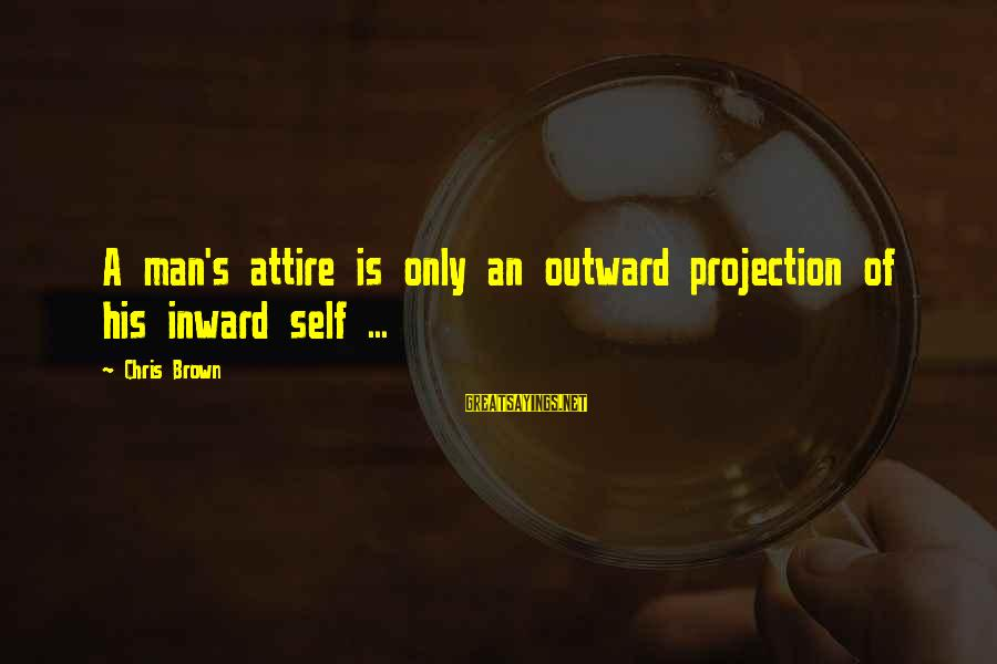 David Wagoner Sayings By Chris Brown: A man's attire is only an outward projection of his inward self ...
