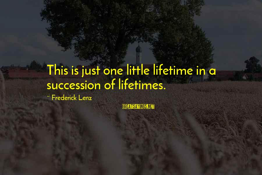 David Wagoner Sayings By Frederick Lenz: This is just one little lifetime in a succession of lifetimes.
