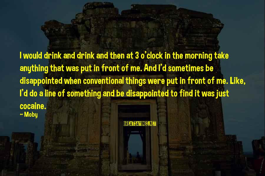 David Wagoner Sayings By Moby: I would drink and drink and then at 3 o'clock in the morning take anything