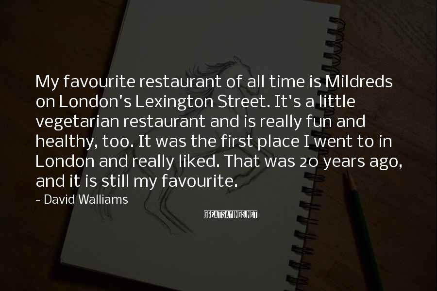 David Walliams Sayings: My favourite restaurant of all time is Mildreds on London's Lexington Street. It's a little