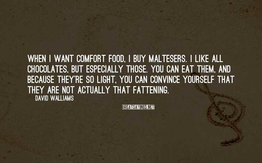 David Walliams Sayings: When I want comfort food, I buy Maltesers. I like all chocolates, but especially those.