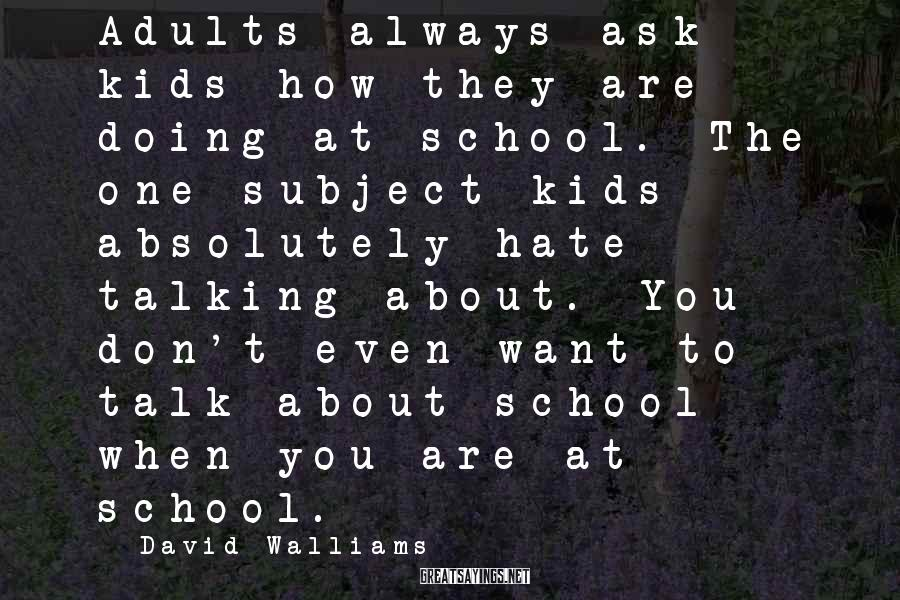 David Walliams Sayings: Adults always ask kids how they are doing at school. The one subject kids absolutely