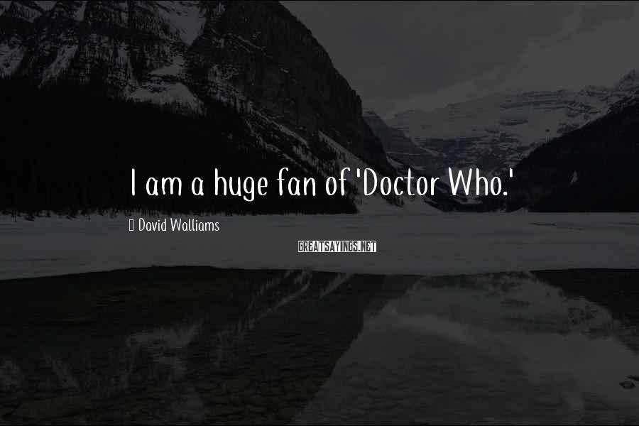 David Walliams Sayings: I am a huge fan of 'Doctor Who.'