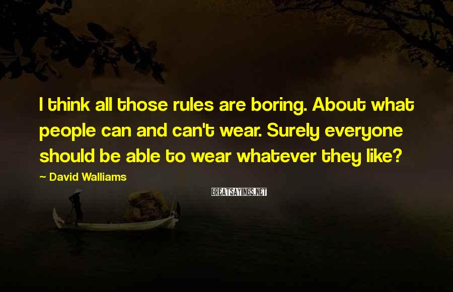 David Walliams Sayings: I think all those rules are boring. About what people can and can't wear. Surely