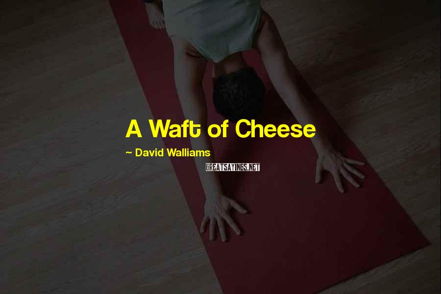 David Walliams Sayings: A Waft of Cheese