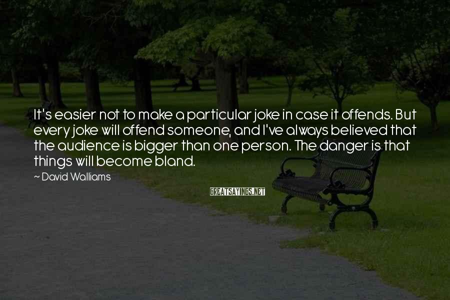 David Walliams Sayings: It's easier not to make a particular joke in case it offends. But every joke