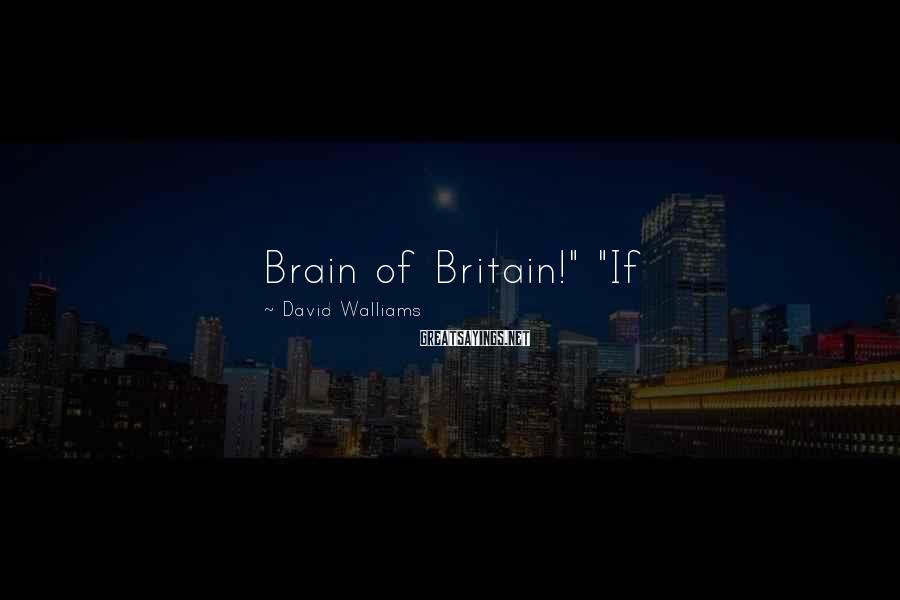 """David Walliams Sayings: Brain of Britain!"""" """"If"""