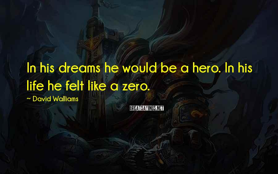 David Walliams Sayings: In his dreams he would be a hero. In his life he felt like a