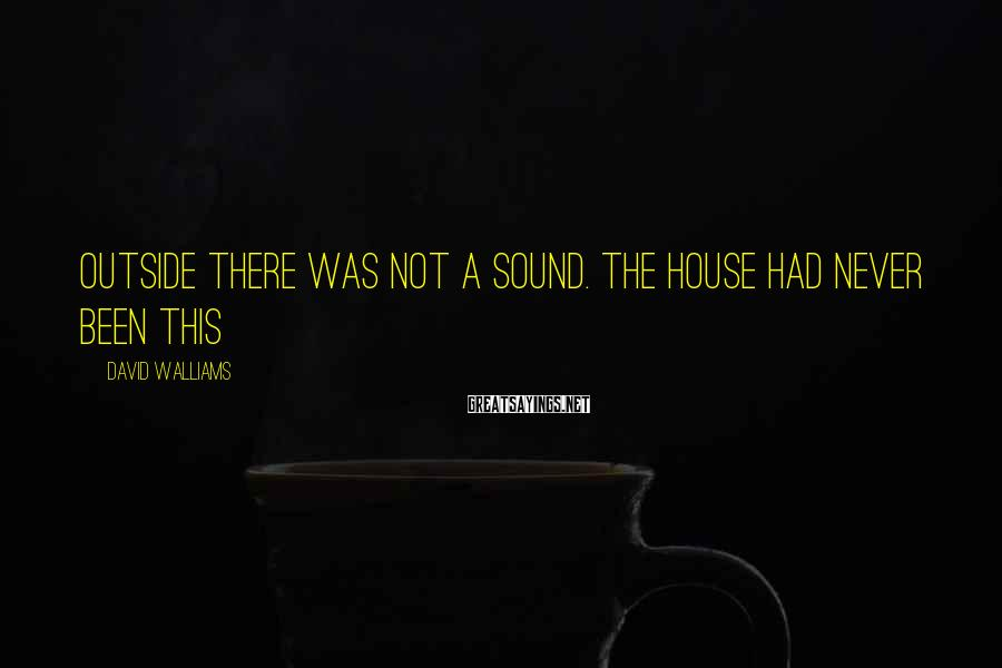 David Walliams Sayings: Outside there was not a sound. The house had never been this