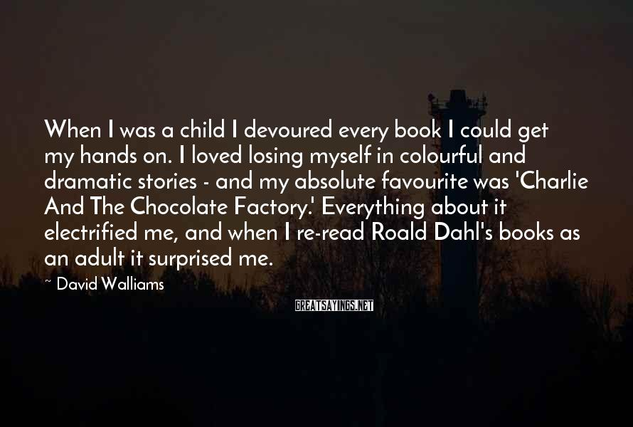 David Walliams Sayings: When I was a child I devoured every book I could get my hands on.