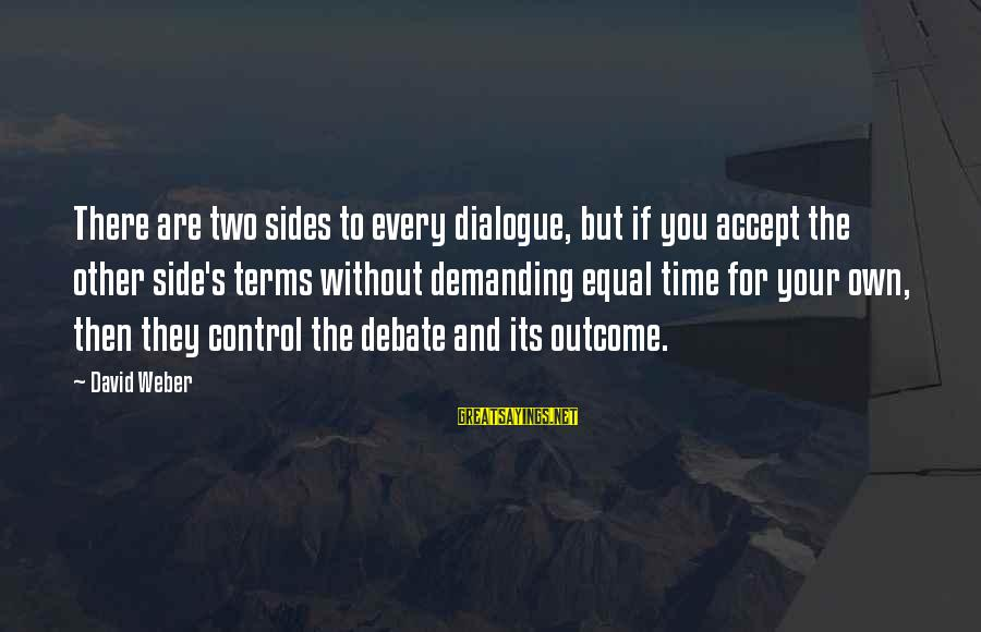 David Weber Sayings By David Weber: There are two sides to every dialogue, but if you accept the other side's terms