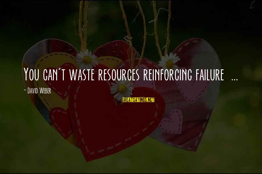 David Weber Sayings By David Weber: You can't waste resources reinforcing failure ...