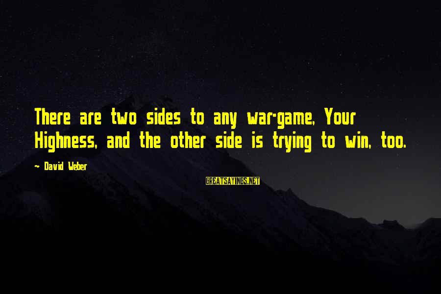 David Weber Sayings By David Weber: There are two sides to any war-game, Your Highness, and the other side is trying