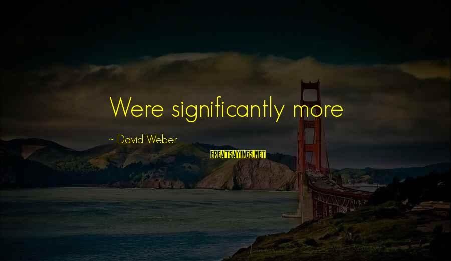 David Weber Sayings By David Weber: Were significantly more