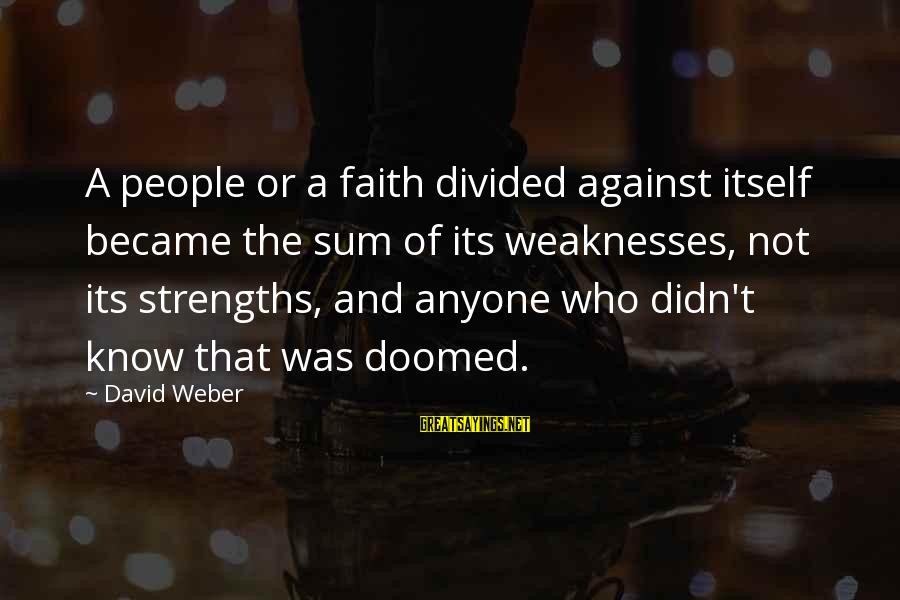 David Weber Sayings By David Weber: A people or a faith divided against itself became the sum of its weaknesses, not