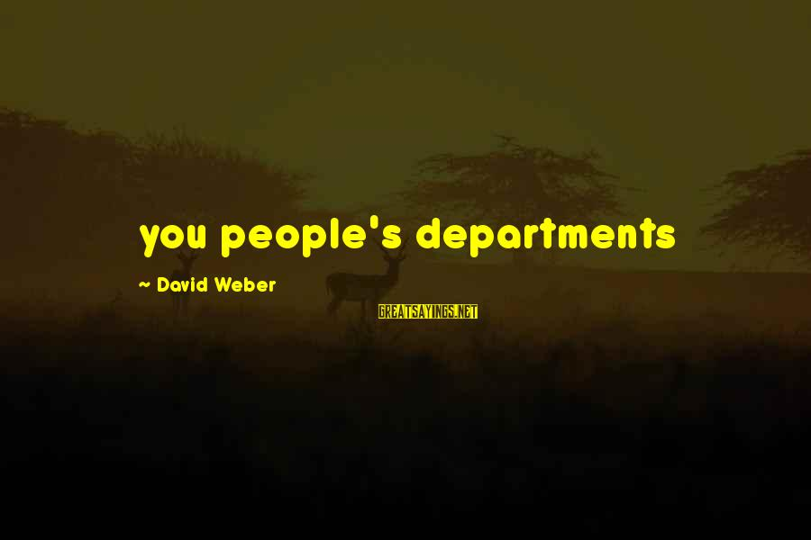 David Weber Sayings By David Weber: you people's departments