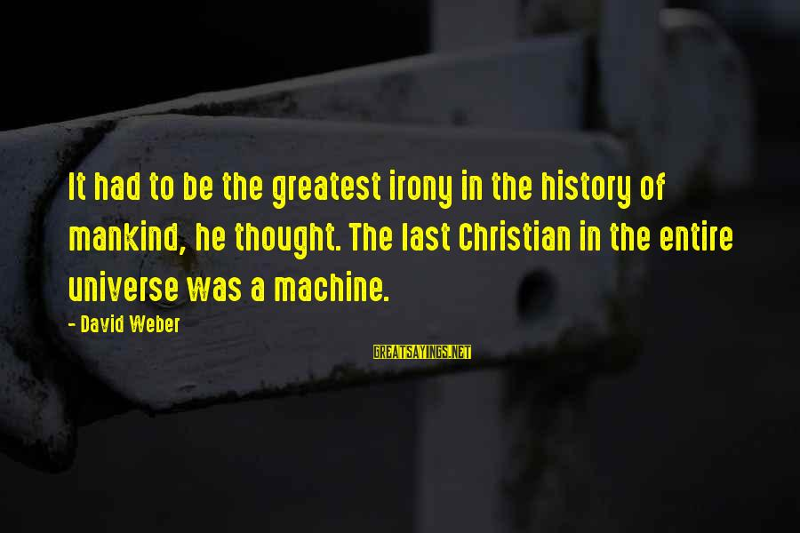David Weber Sayings By David Weber: It had to be the greatest irony in the history of mankind, he thought. The