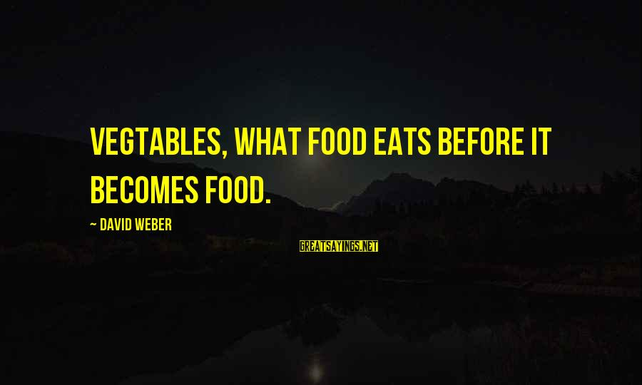 David Weber Sayings By David Weber: Vegtables, what food eats before it becomes food.