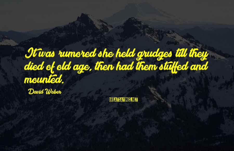 David Weber Sayings By David Weber: It was rumored she held grudges till they died of old age, then had them