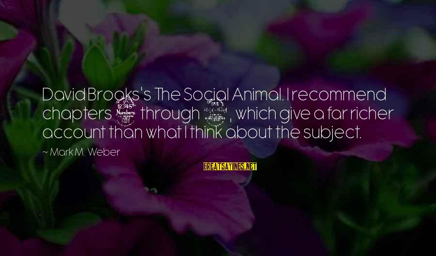 David Weber Sayings By Mark M. Weber: David Brooks's The Social Animal. I recommend chapters 3 through 9, which give a far