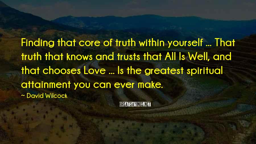 David Wilcock Sayings: Finding that core of truth within yourself ... That truth that knows and trusts that