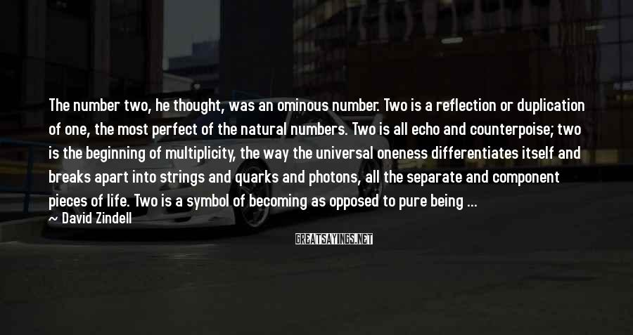 David Zindell Sayings: The number two, he thought, was an ominous number. Two is a reflection or duplication