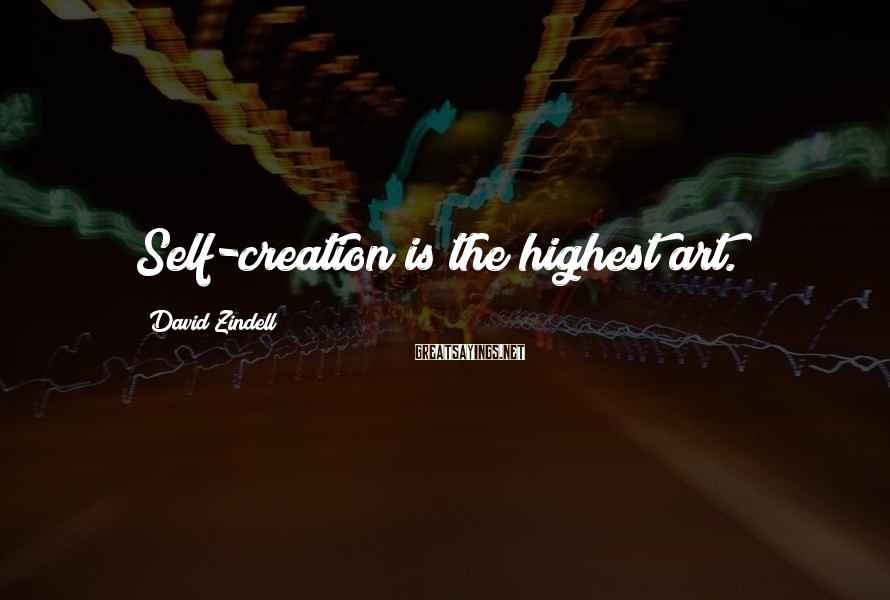 David Zindell Sayings: Self-creation is the highest art.