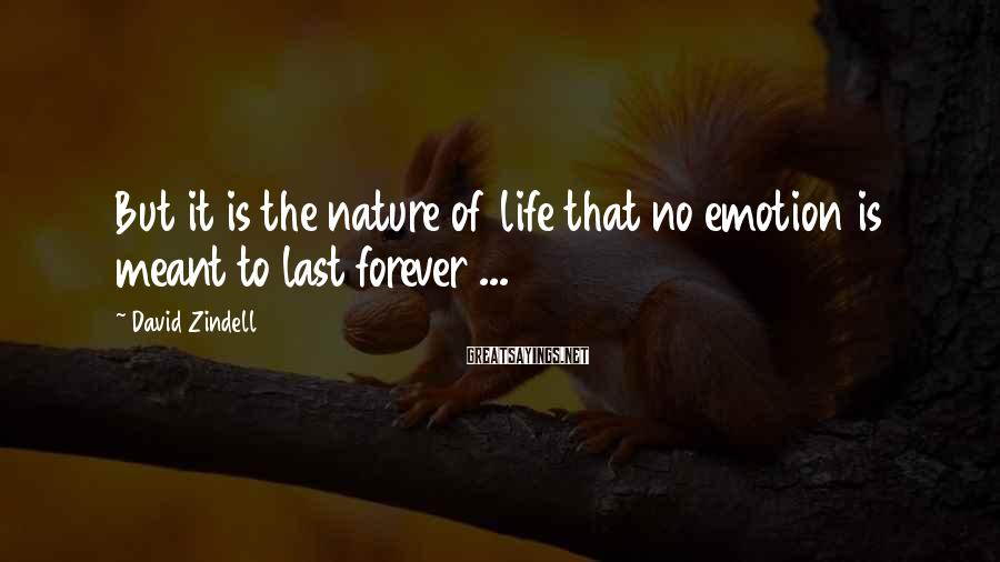 David Zindell Sayings: But it is the nature of life that no emotion is meant to last forever