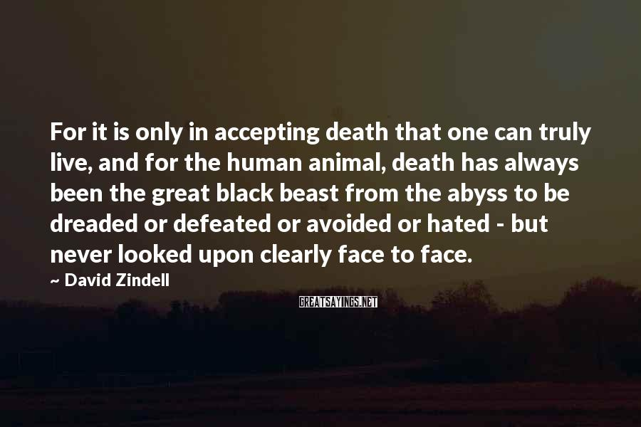 David Zindell Sayings: For it is only in accepting death that one can truly live, and for the