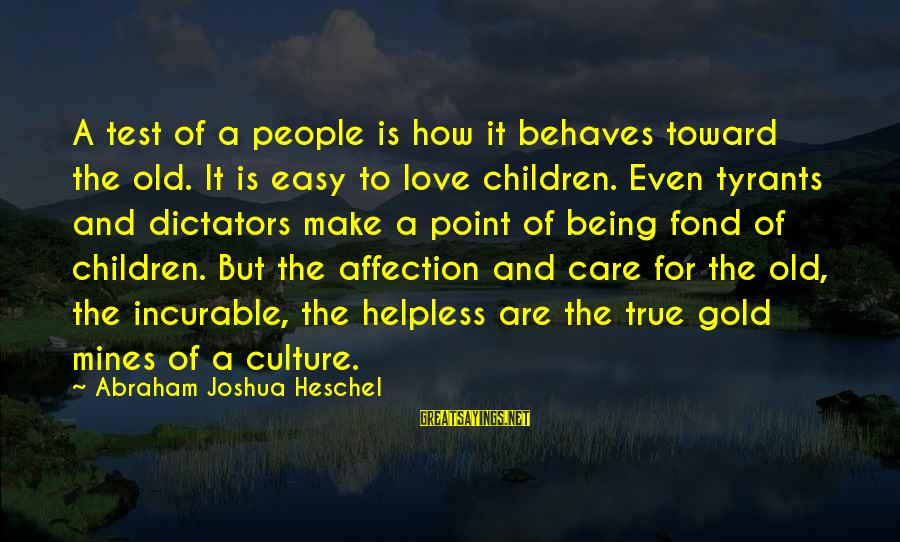 Davina Love Sayings By Abraham Joshua Heschel: A test of a people is how it behaves toward the old. It is easy