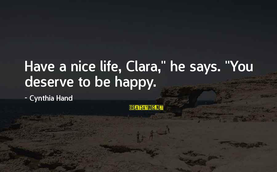 "Davina Love Sayings By Cynthia Hand: Have a nice life, Clara,"" he says. ""You deserve to be happy."