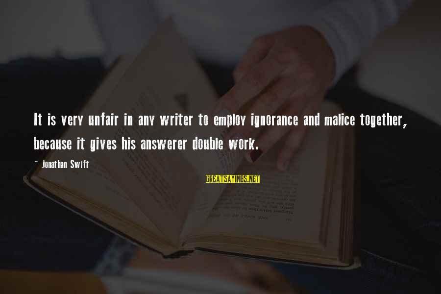 Davina Love Sayings By Jonathan Swift: It is very unfair in any writer to employ ignorance and malice together, because it