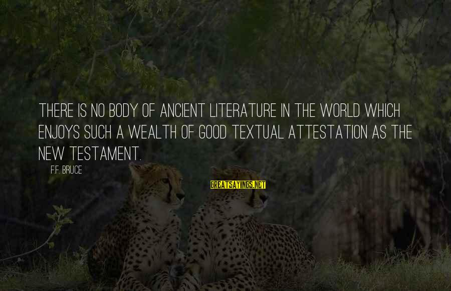 Dawes Band Sayings By F.F. Bruce: There is no body of ancient literature in the world which enjoys such a wealth
