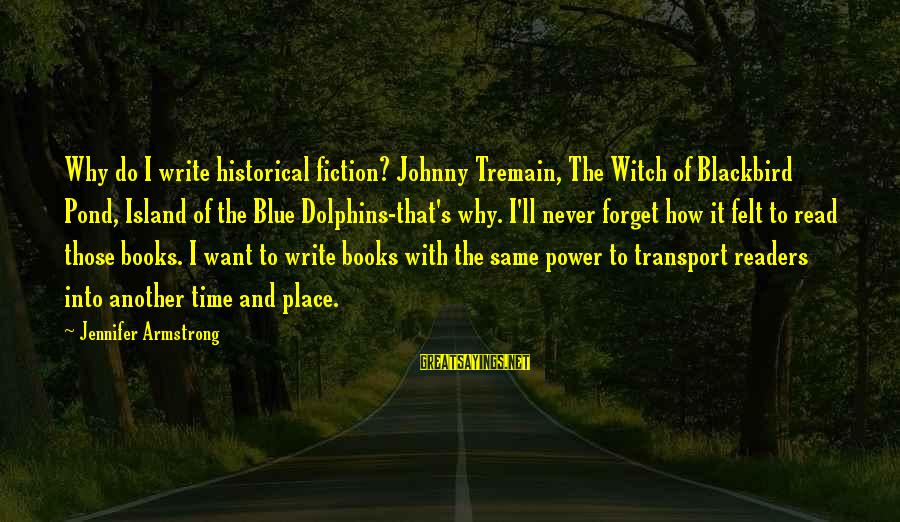 Dawes Band Sayings By Jennifer Armstrong: Why do I write historical fiction? Johnny Tremain, The Witch of Blackbird Pond, Island of